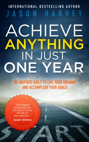 Achieve Anything in Just One Year: The Perfect Book for Manifesting Your Dreams